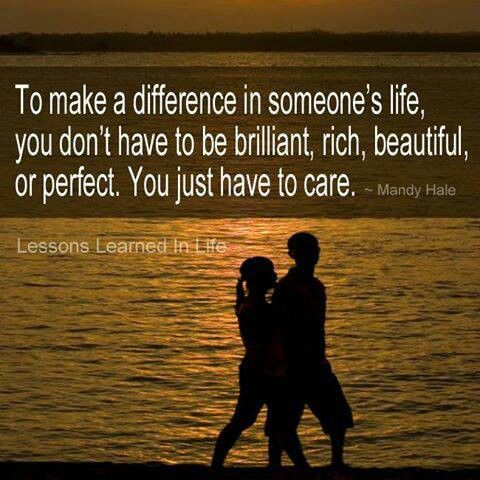 To make a difference in someone's life, you don't have to ...