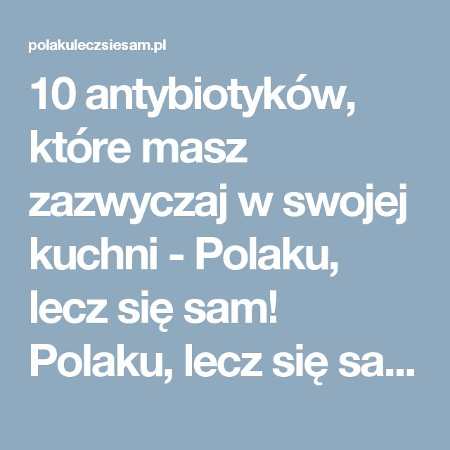 10 antybiotyków, które masz zazwyczaj w swojej kuchni - Polaku, lecz się sam! Polaku, lecz się sam!