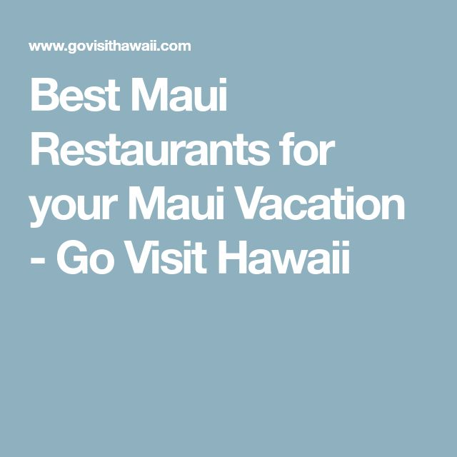 Best Maui Restaurants for your Maui Vacation - Go Visit Hawaii