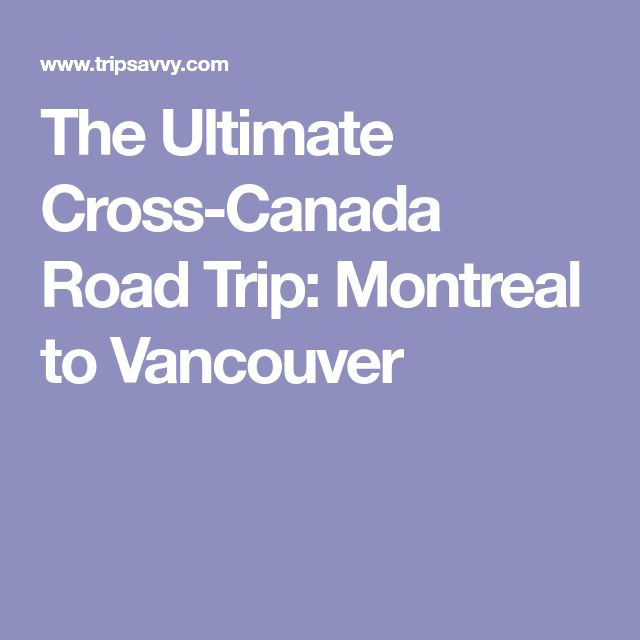 The Ultimate Cross-Canada Road Trip: Montreal to Vancouver