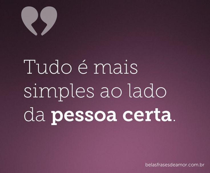 Tudo é mais simples ao lado da pessoa certa.