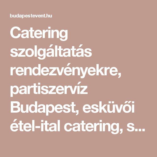 Catering szolgáltatás rendezvényekre, partiszervíz Budapest, esküvői étel-ital catering, svédasztal büfé rendelés, állófogadás, party szervíz, díszétkezés, gálavacsora, grill party, koktélbár rendezvényre, családi nap party service, csokiszökőkút, bármixer   Budapest Event  Rendezvényszervező Iroda