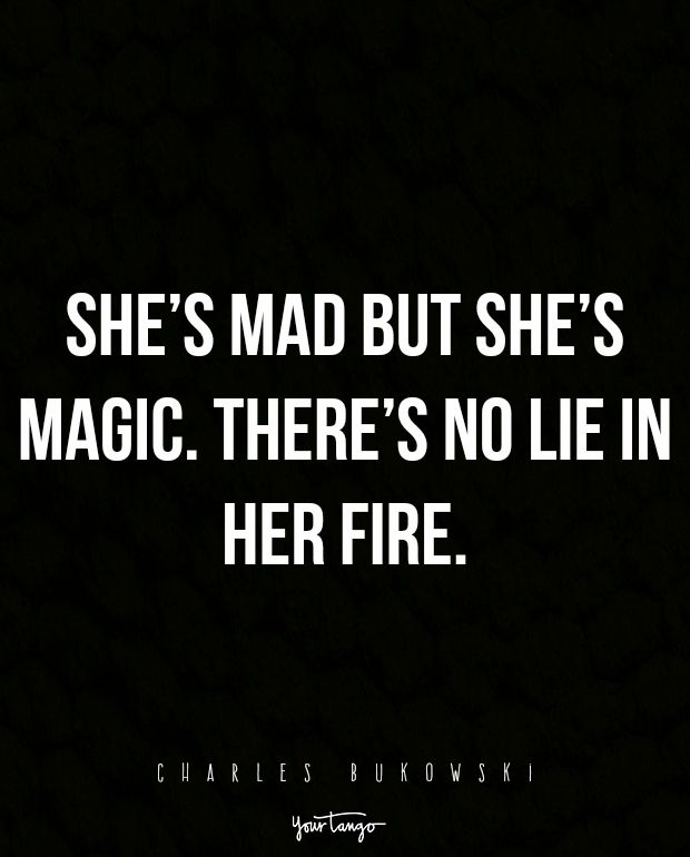 """""""She's mad but she's magic. There's no lie in her fire."""" —Charles Bukowski"""