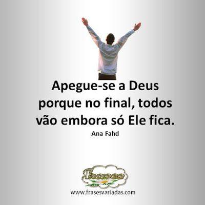 FRASES: Apegue-se a Deus porque no final, todos vão embora...