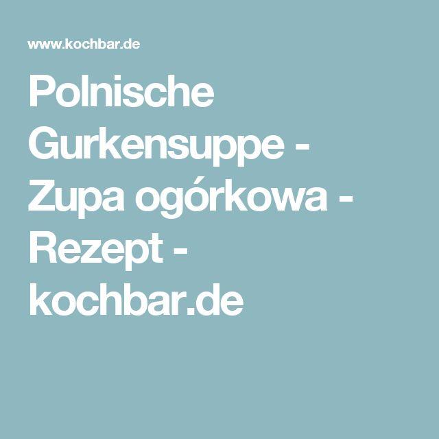 Polnische Gurkensuppe - Zupa ogórkowa - Rezept - kochbar.de