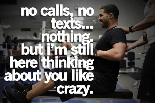 To funny, b/c it's so true. I've tried to reach out to you, but nothing, but your on my mind, in case you where wondering