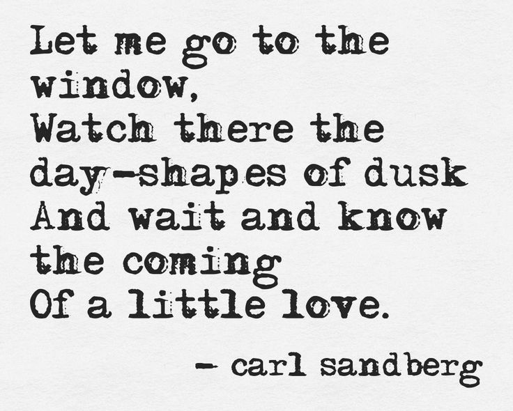 """And wait and know the coming of a little love"" -Carl Sandberg"