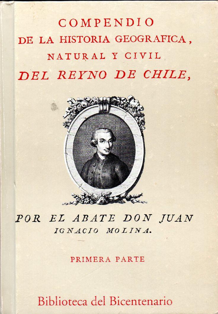 Compendio de la historia geografica, natural y civil del Reyno de Chile. Por el Abate Don Juan Ignacio Molina, 1740-1829.  Pehuen, Biblioteca Bicentenario.