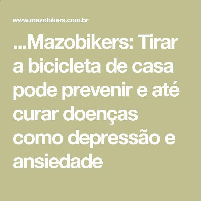 ...Mazobikers: Tirar a bicicleta de casa pode prevenir e até curar doenças como depressão e ansiedade
