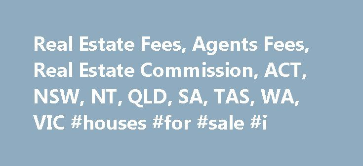 Real Estate Fees, Agents Fees, Real Estate Commission, ACT, NSW, NT, QLD, SA, TAS, WA, VIC #houses #for #sale #i http://property.remmont.com/real-estate-fees-agents-fees-real-estate-commission-act-nsw-nt-qld-sa-tas-wa-vic-houses-for-sale-i/  Tips & Facts For Sale signs. A For Sale sign is your 24hr salesperson. The best enquiries come from signs. But be careful not to have too much information on the sign, you want the buyer to inspect and experience your home, not make up their mind from a…