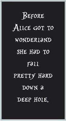 "Wonderland:  ""Before #Alice got to #Wonderland, she had to fall pretty hard down a deep hole."""