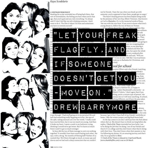 Drew Barrymore Quote - let your freak flag fly and if someone doesn't get you, move on!