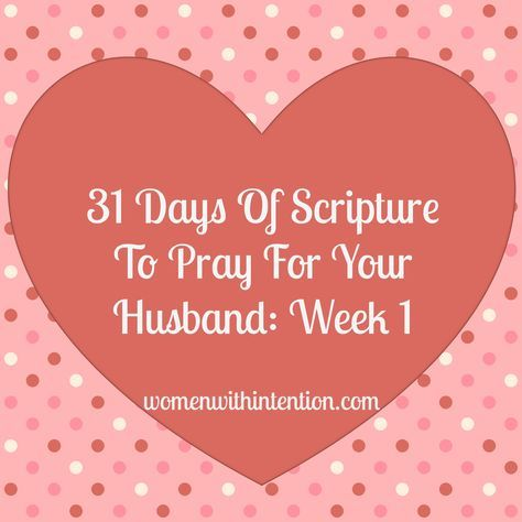 Here is the 1st week of Scripture verses to pray over your husband in our 31 Days of Praying For Your Husband Series. These are great to add in your prayer journal and a blessing for your husband!