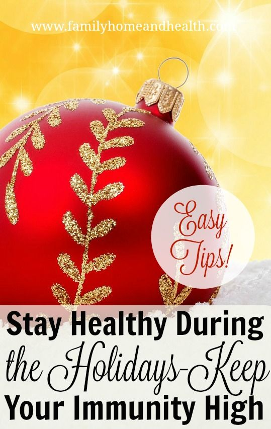 How to Stay Healthy During the Holidays-easy tips to keep your immunity high!