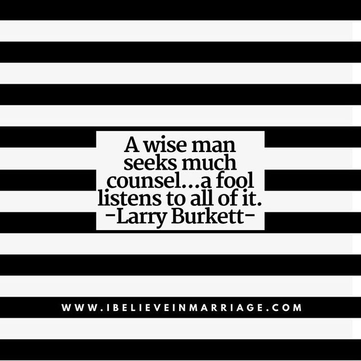 A wise man seeks much counsel...a fool listens to all of it. -Larry Burkett-  #iBelieveInMarriage #IBIM #RobinMay #Marriage #Dating #Courting #Love #Support #Life #Counseling #Coaching #MarriageMatters #MarriageMonday #ChristianCouples #Couples #quotes