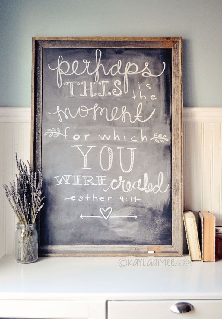 inspirational chalkboard art : Perhaps THIS is the moment for which you were created - Esther 4:14