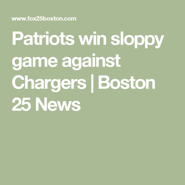Patriots win sloppy game against Chargers | Boston 25 News