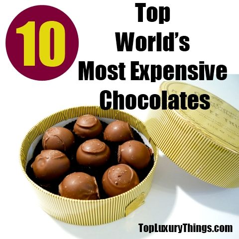 Top 10 World S Most Expensive Chocolates Luxury Things