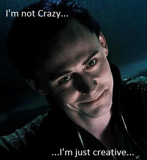 """I'm not crazy... I'm just creative..."" Ehehehe, THIS!! <3"