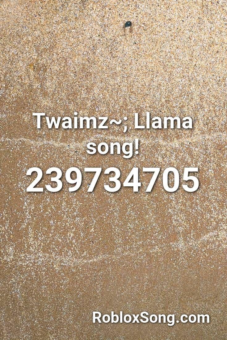 Twaimz; Llama Song! Roblox ID Roblox Music Codes