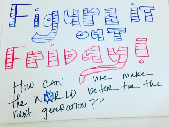 Great whiteboard! Figure it out friday!! How can we make the world better for…