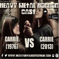 Ep 16 - Carrie (1976) VS Carrie (2013) by Heavy Metal Horror Cast on SoundCloud