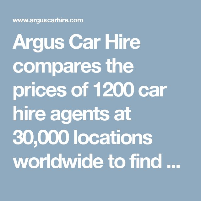 Argus Car Hire compares the prices of 1200 car hire agents at 30,000 locations worldwide to find you the cheapest deal!