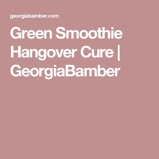 Green Smoothie Hangover Cure | GeorgiaBamber