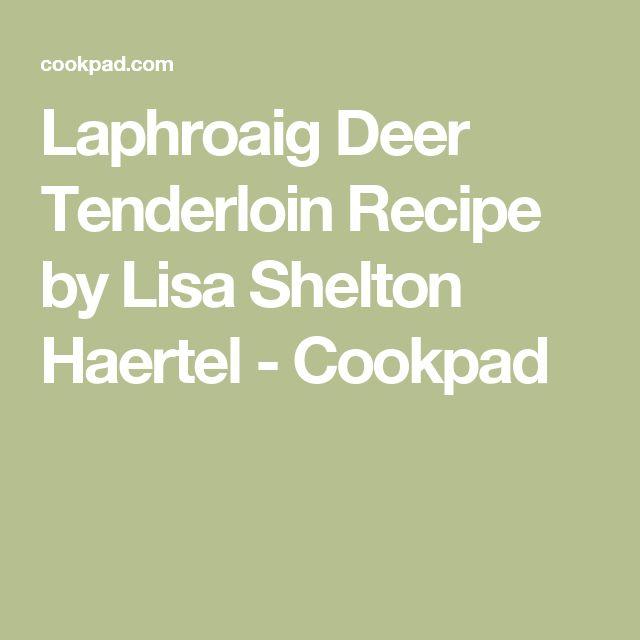 Laphroaig Deer Tenderloin Recipe by Lisa Shelton Haertel - Cookpad