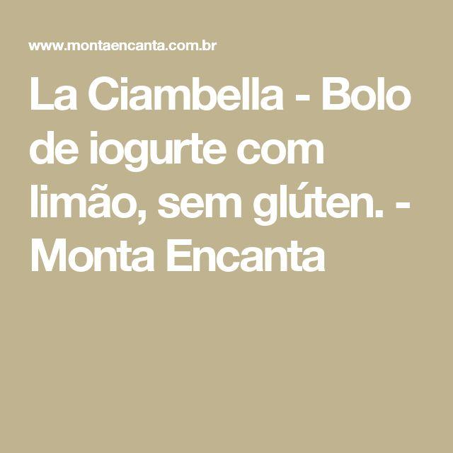 La Ciambella - Bolo de iogurte com limão, sem glúten. - Monta Encanta