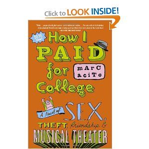 How I Paid for College: A Novel of Sex, Theft, Friendship & Musical Theater by Marc Acito