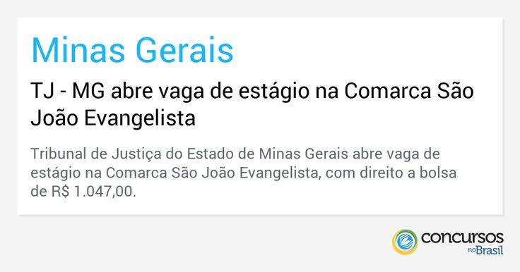 TJ-MG abre vaga de estágio na Comarca São João Evangelista - http://anoticiadodia.com/tj-mg-abre-vaga-de-estagio-na-comarca-sao-joao-evangelista/