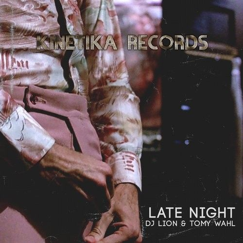 DJ Lion, Tomy Wahl - Late Night / Kinetika Records / KINETIKA135 - http://www.electrobuzz.fm/2016/06/23/dj-lion-tomy-wahl-late-night-kinetika-records-kinetika135/