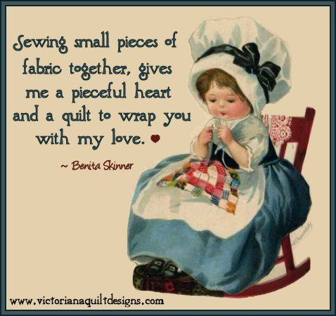 'Sewing small pieces of fabric together, gives me a pieceful heart and a quilt to wrap you with my love.' - by Benita Skinner    This is a phrase I wrote for a the label of a quilt I was giving - I'm sharing it with you to use for your personal use.  #quilting #quote