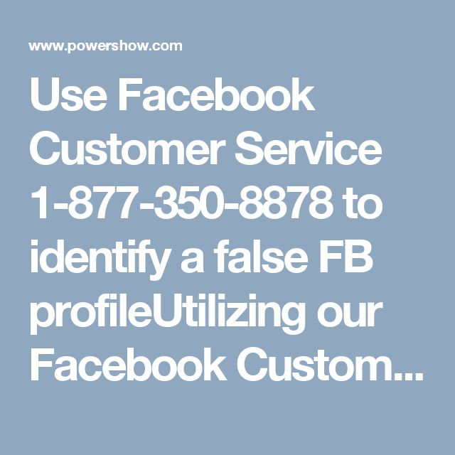 Use Facebook Customer Service 1-877-350-8878 to identify a false FB profileUtilizing our Facebook Customer Service to identify a false Facebook profile, will be proved very much beneficial to you. It is because our technicians who are providing the Facebook services are having caliber to find out a fake profile in an easy way. So, put a call at our toll-free number 1-877-350-8878 for the same. For more information take a tour of our official website…
