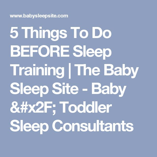 5 Things To Do BEFORE Sleep Training | The Baby Sleep Site - Baby / Toddler Sleep Consultants