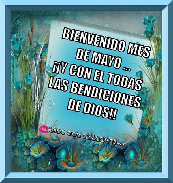 Bienvenido Mes de Mayo... y con el todas las Bendiciones de Dios!! - Mayo imagen #6090 para Facebook, Twitter, Pinterest, Whatsapp & Google+.