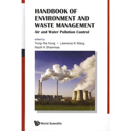 Handbook of environment and waste management : air and water pollution control / ed. by Yung-Tse Hung ... [et al.]