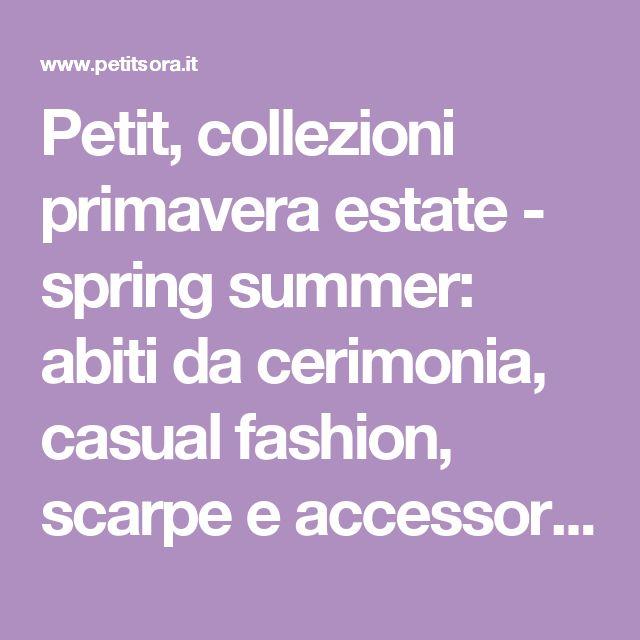 Petit, collezioni primavera estate - spring summer: abiti da cerimonia, casual fashion, scarpe e accessori bambina - Sora (Frosinone).