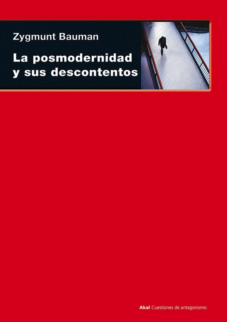 """""""LA POSMODERNIDAD Y SUS DESCONTENTOS"""". ZYGMUNT BAUMAN. 1997.  Bauman rastrea la fenomenología de las nuevas formas de malestar segregadas por las actuales pautas de comportamiento cultural, y la relación de éstas con las nuevas formas de funcionamiento del capitalismo contemporáneo."""