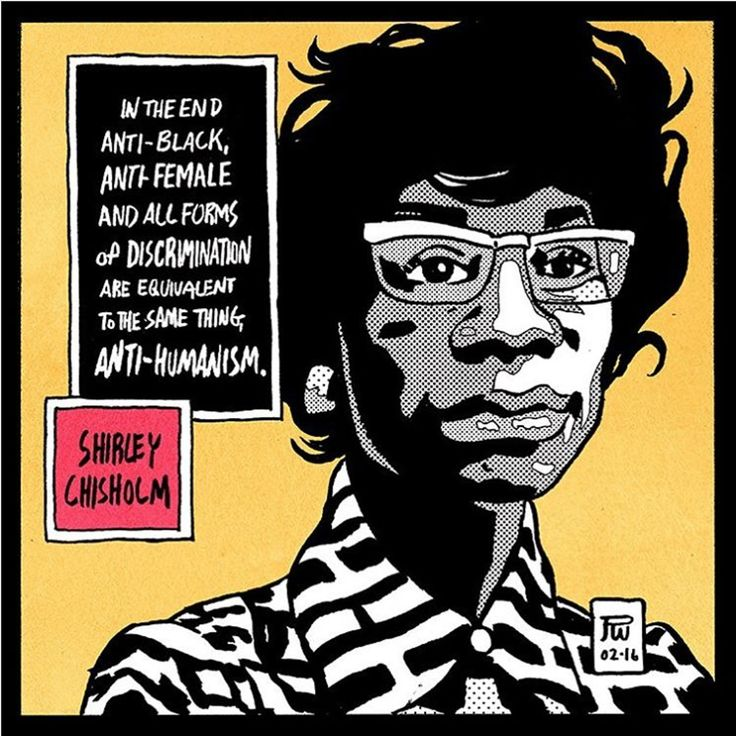 """""""In the end, anti-black, anti-female, and all forms of discrimination are equivalent to the same thing--anti-humanism."""" ~ Shirley Chisholm (1924 - 2005) Representative Shirley Chisholm took her seat for the first time today in 1969, becoming the first African-American congresswomen. Rep. Chisholm retired from the House on January 3, 1983. Artist: Ronald Wimberly (http://d3-14.tumblr.com/)"""