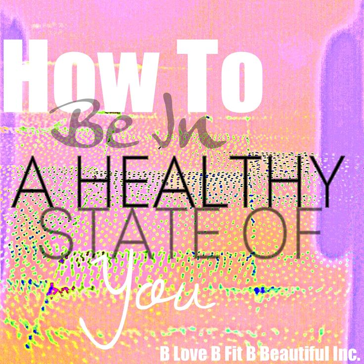 B Beautiful: How To: Be In A Healthy State Of YOU   http://www.blovebfitbbeautiful.com/2015/02/b-beautiful-how-to-be-in-healthy-state.html
