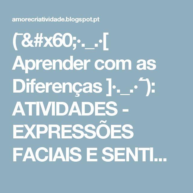 (¯`·._.·[ Aprender com as Diferenças ]·._.·´¯): ATIVIDADES - EXPRESSÕES FACIAIS E SENTIMENTOS