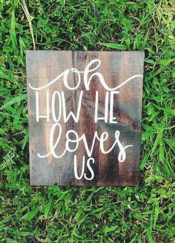 Oh how he loves us sign hand painted on stained wood makes for great rustic home decor!   Specs: *This sign is approx. 9 tall and 7 wide *All