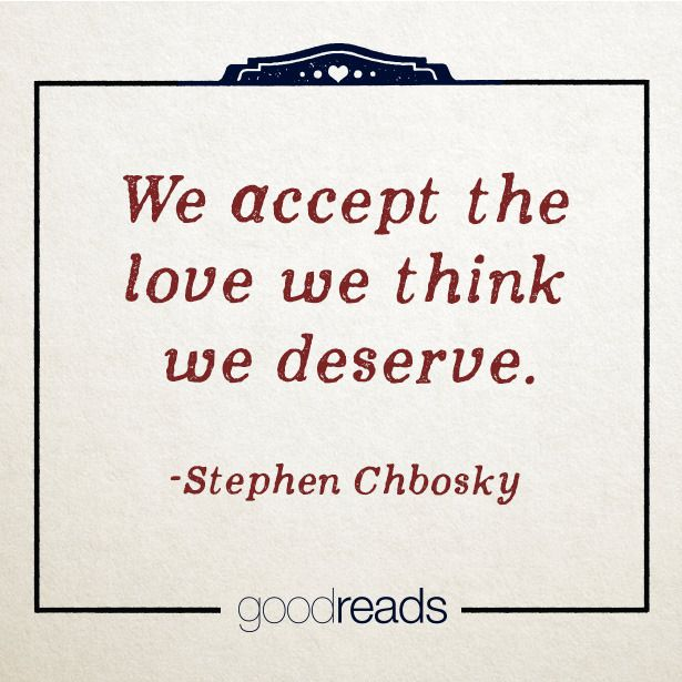 WE ACCEPT THE LOVE WE THINK WE DESERVE. | Words to make you think, la ...