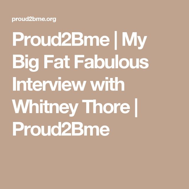 Proud2Bme | My Big Fat Fabulous Interview with Whitney Thore | Proud2Bme