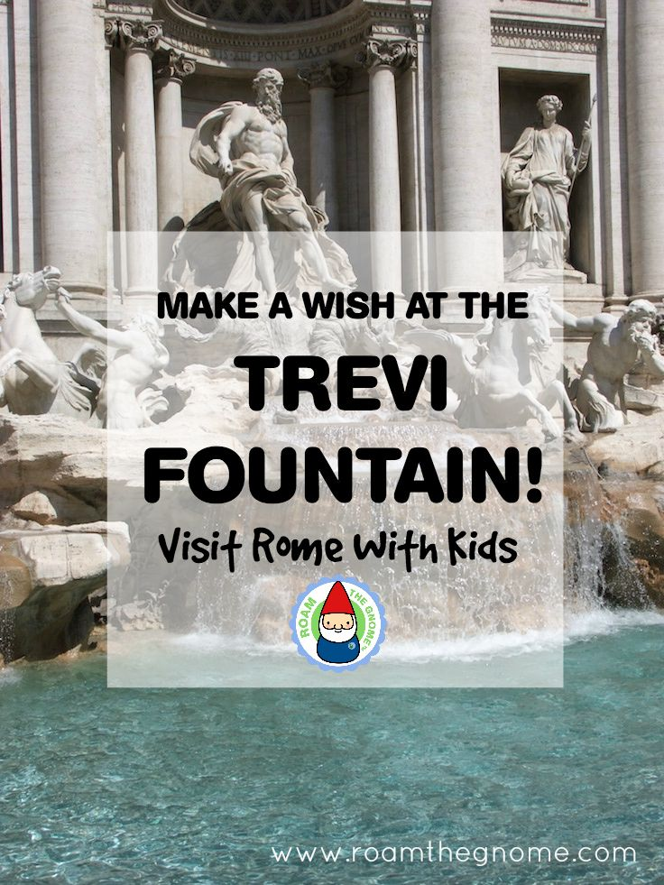 Trevi-Fountain-Wishing-Well. Visit www.roamthegnome.com. Our Family Travel Directory for MORE SUPER DOOPER FUN ideas for family-friendly weekend adventures and travel with kids, all over the world. Search by city. Rated by kids and our travelling Gnome