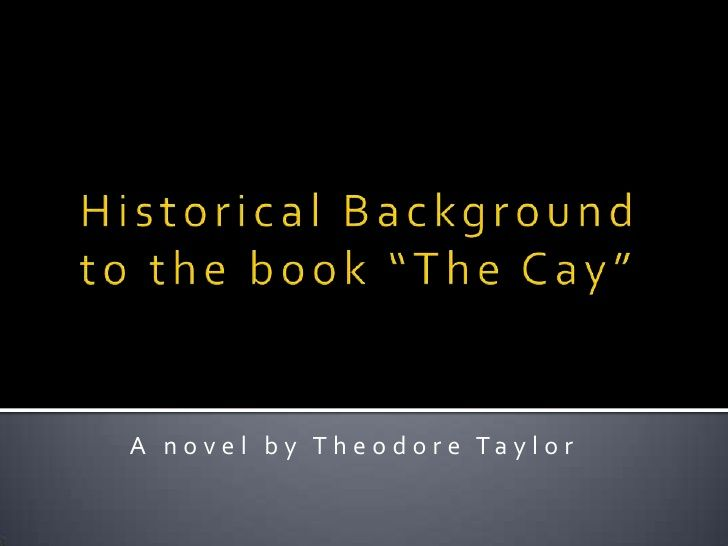 Slideshare: Historical background for the book The Cay by Theodore Taylor