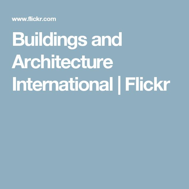 Buildings and Architecture International | Flickr