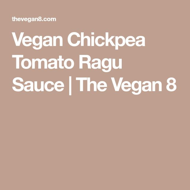 Vegan Chickpea Tomato Ragu Sauce | The Vegan 8